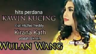 WULAN WANG Kirana Kath Kawin Kucing Cipt Ritchie Freddy