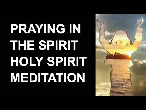 Praying In The Spirit: Guided Meditation