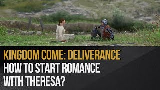 Kingdom Come: Deliverance - How to start romance with Theresa?
