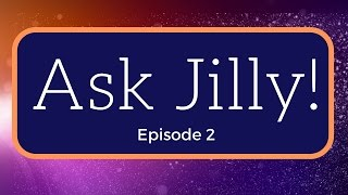 Ask Jilly - Episode 2