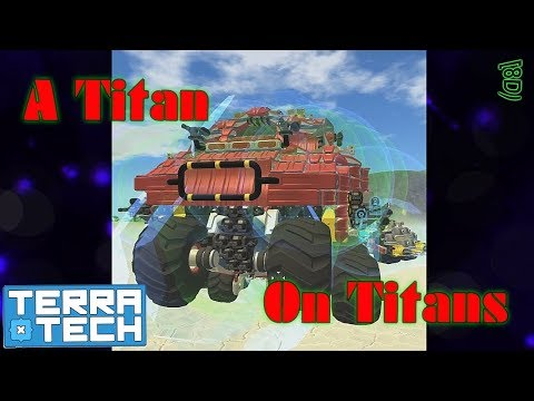 Terra Tech Gameplay - 0.7.8.1 - Building A Titon On Titans Pt 1 - Let's Play