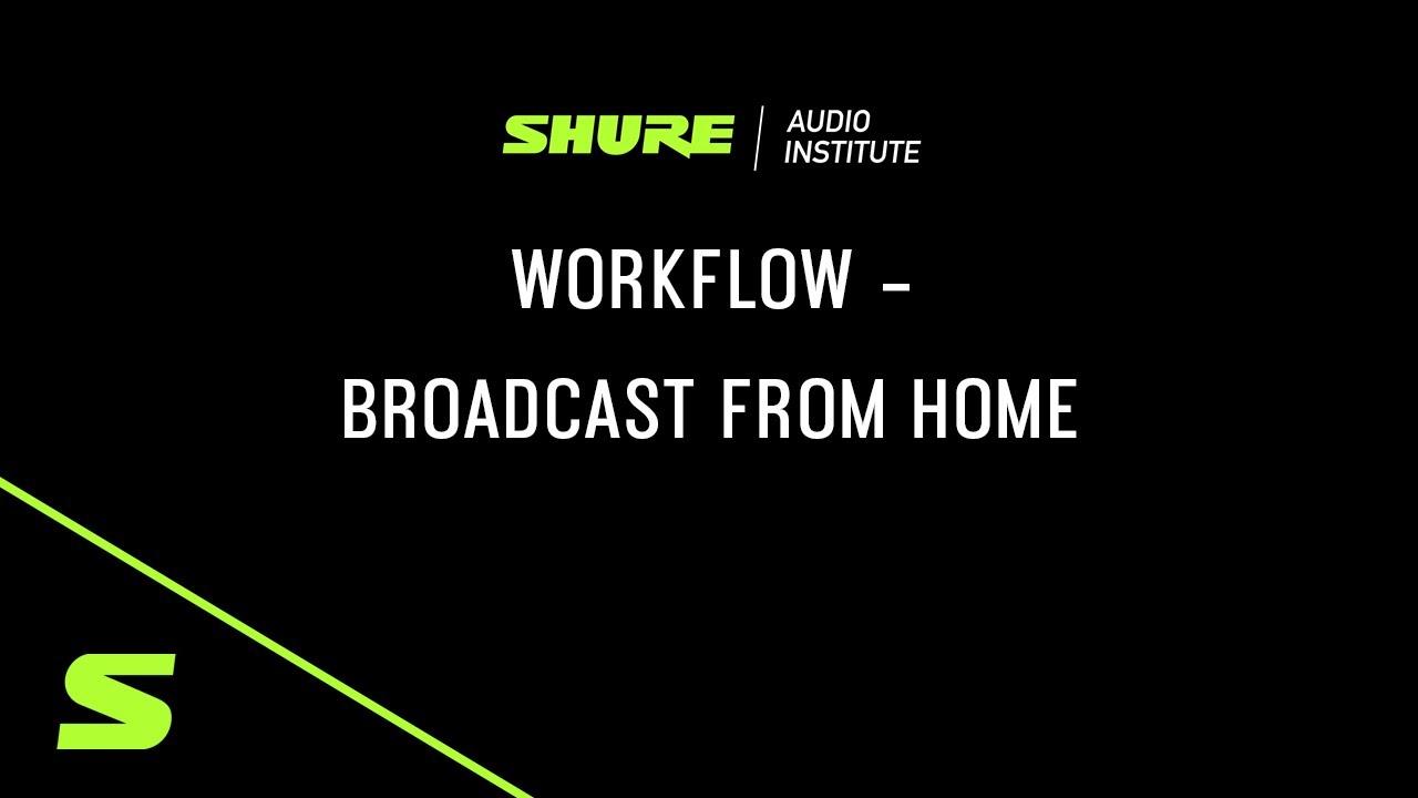 Shure Webinar: Workflow – Broadcast From Home