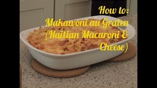 ❤ Love For Haitian Food - Episode 10 - How To Make Makawoni Au Graten (mac & Cheese)