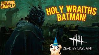 HOLY WRAITHS BATMAN! - Survivor Gameplay - Dead By Daylight