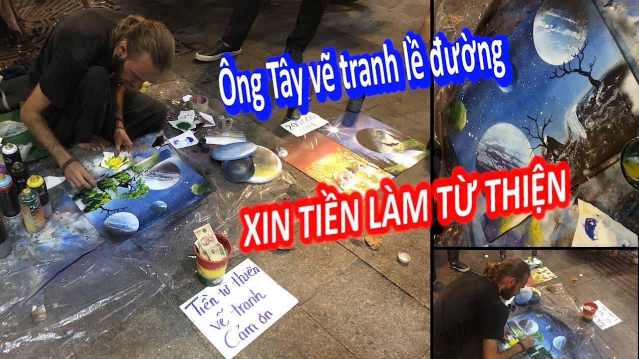 Ông Tây Ngồi Vỉa Hè Sài Gòn, Vẽ Tranh Phun Sơn Cực Đẹp Xin Tiền Làm Từ Thiện