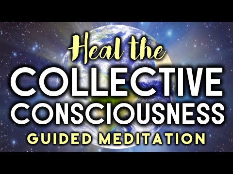Heal The COLLECTIVE CONSCIOUSNESS Guided Meditation. Help Humanity Release Fear.