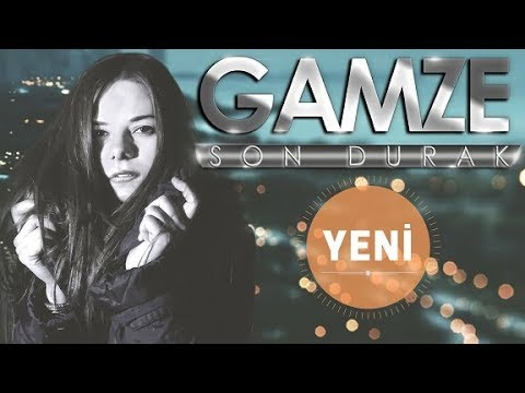 GAMZE - SON DURAK ( OFFICIAL VIDEO ) YENİ
