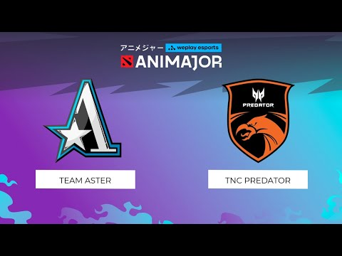 Team Aster vs TNC Predator | WePlay - AniMajor
