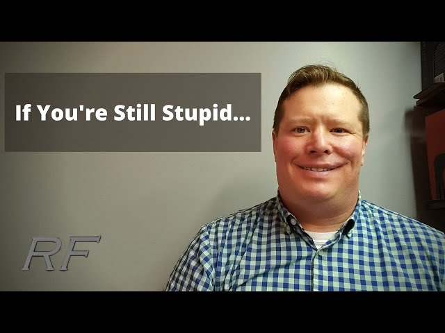 If You're Still Stupid...