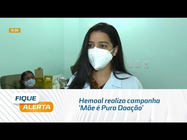 Hemoal realiza campanha 'Mãe é Pura Doação' para convidar população a doar sangue