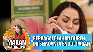 ENDULL Banget Olahan Durian Ini Nita Thalia & Mpok Elly Sampai Nagih - Makan Bareng Luna (15/01)