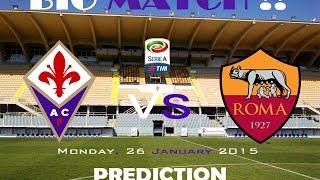 PREDICTION FIORENTINA VS ROMA Serie A HD | 26 January 2015