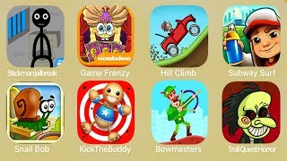 Stickmanjailbreak,Game Frenzy,Hill Climb,Subway Surf,Snail Bob,Kick The Buddy,Bowmasters