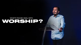 What's The Big Deal With Worship? | Ps. Sam Ellis
