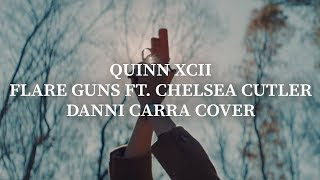 QUINN XCII Flare Guns ft Chelsea Cutler DANNI CARRA COVER
