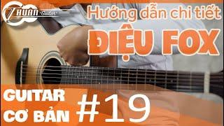 Hướng dẫn điệu Fox - cover ông bà anh, một nhà | Tự học Guitar #19