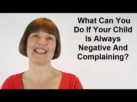 What Can You Do If Your Child Is Always Negative And Complaining? (Raising Children #26)