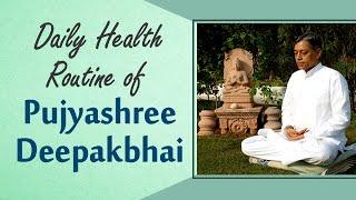 Daily Health Routine of Pujyashree Deepakbhai