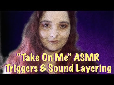 """Take On Me""✨👋✨ ASMR Triggers & Sound Layering"