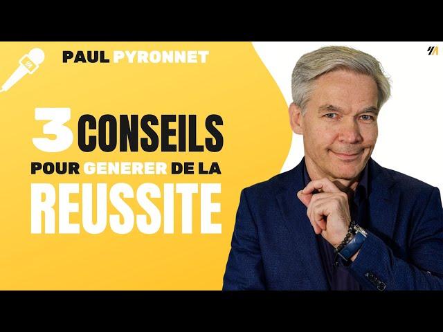 3 conseils pour générer de la réussite Par Paul Pyronnet Expert PNL