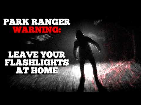 """""""Park Ranger warning: Stay safe and leave your flashlights at home"""" Creepypasta"""