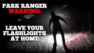 """Park Ranger warning: Stay safe and leave your flashlights at home"" Creepypasta"