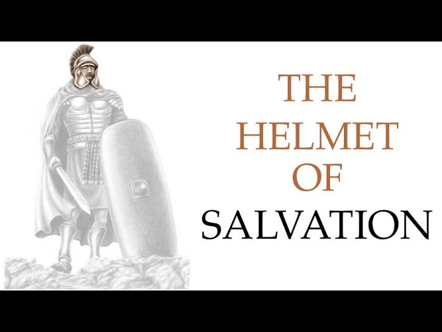 The Whole Armor of God (Part 6): The Helmet of Salvation (5/31/2020)