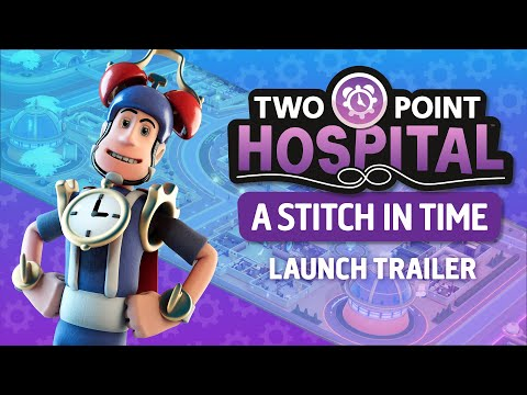 Two Point Hospital: A Stitch in Time   Launch Trailer   OUT NOW (USK)