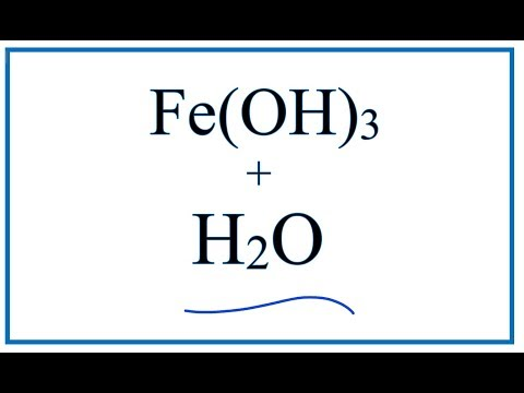 Equation For Fe(OH)3 + H2O     | Iron (III) Hydroxide + Water