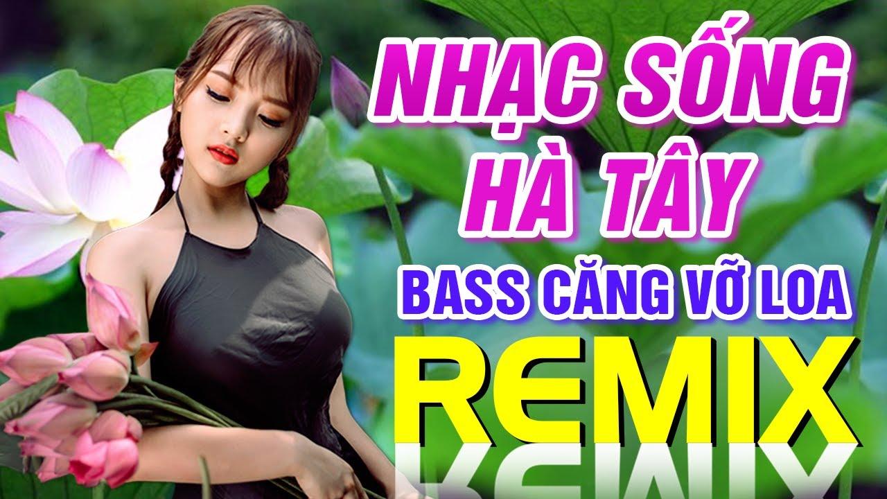 Liên Khúc Nhạc Sống Hà Tây Bass Căng Vỡ Loa - LK Nhạc Sống Thôn Quê Trữ Tình Remix 2020