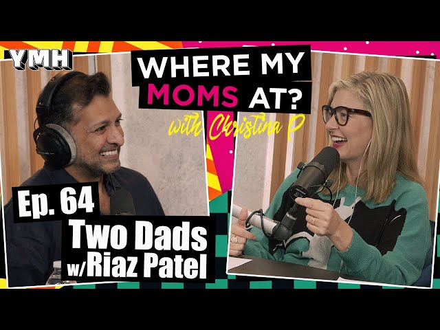 Ep. 64 Two Dads w/ Riaz Patel | Where My Moms At Podcast
