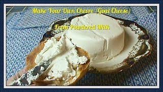 How to Make Real, Fermented Chevre (Goat Cheese) From Fresh or Powdered Milk