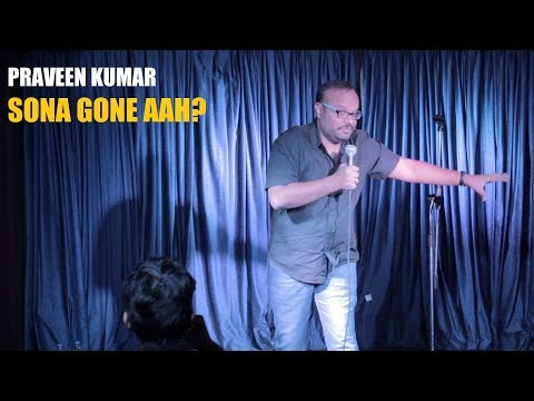 Sona Gone aah? | Stand-up comedy by Praveen Kumar