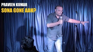 Sona Gone aah? | Stand up comedy by Praveen Kumar