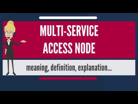 What is MULTI-SERVICE ACCESS NODE? What does MULTI-SERVICE ACCESS NODE mean?