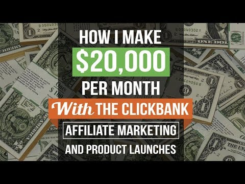 How I Make $20,000 Per Month With The Clickbank Affiliate Marketing and Product Launches