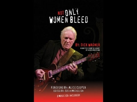 Dick Wagner NOT ONLY WOMEN BLEED book interview 2012