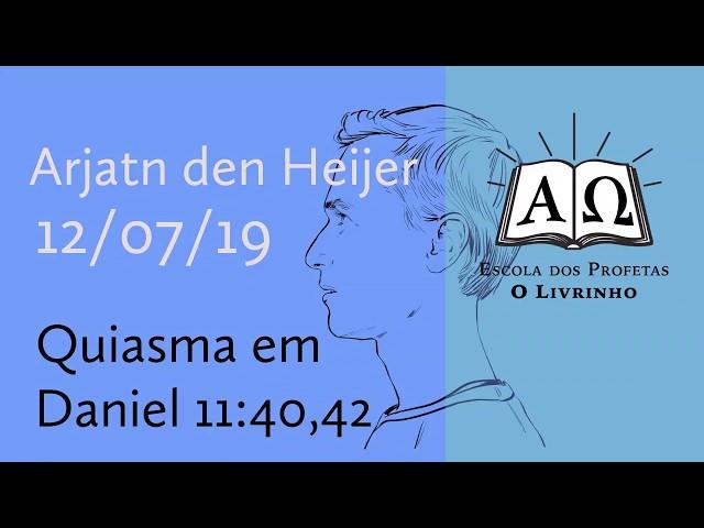 Quiasma em Daniel 11:40,42 | Arjan den Heijer (12/07/19)