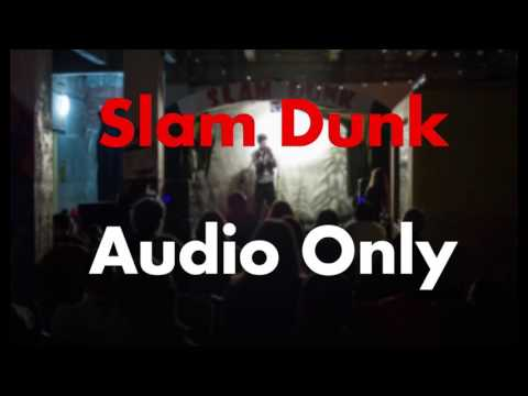 Full Show (AUDIO ONLY) Slam Dunk @ The Observer BLD.