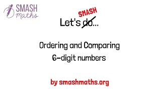 Order 6 digit numbers by SMASH Maths