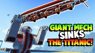 GIANT ROBOT MECH SINKS THE TITANIC! - Fun User Creations - Stormworks Gameplay Roleplay
