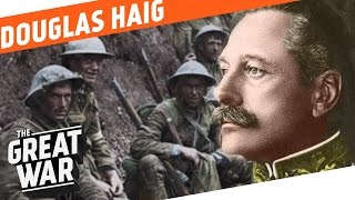 The Architect Of The Battle of the Somme - Douglas Haig I WHO DID WHAT IN WW1?