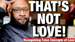 THAT'S NOT LOVE- False & Toxic Concepts of Love by RC BLAKES