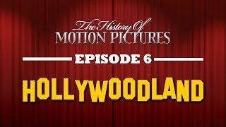 Hollywoodland - The History Of Motion Pictures (Ep. 6)