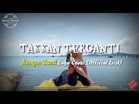 Lagu Viral Ll Takkan Terganti - Kangen Band (OFFICIAL LIRIK)Terpolpuler 2019