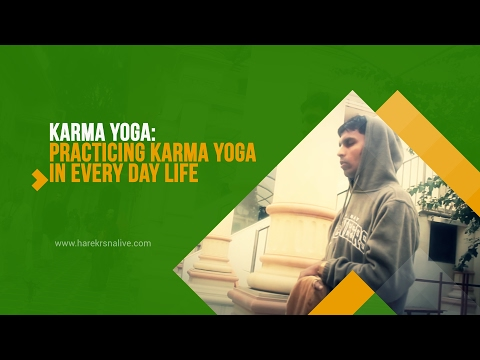 8. KARMA YOGA - Practicing Karma Yoga in every day life OR A practical guide to Karma Yoga