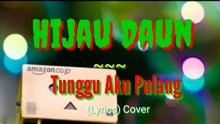Tunggu Aku Pulang ~~ Hijau Daun (Lyrics)Cover