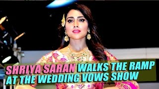Shriya Saran Walks The Ramp At The Wedding Vows show