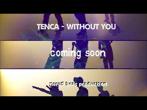 TENCA - Without you (neruS beat production) / Coming Soon