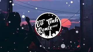 Vô Tình Remix - Xesi x Hoaprox | Bản Mix Mới Nhất 2018 Bass Cực Mạnh